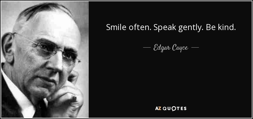 Smile often. Speak gently. Be kind. - Edgar Cayce