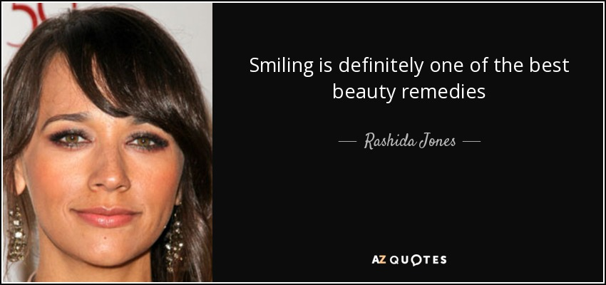 Smiling is definitely one of the best beauty remedies - Rashida Jones