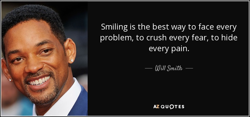 smith quote smiling      face  problem