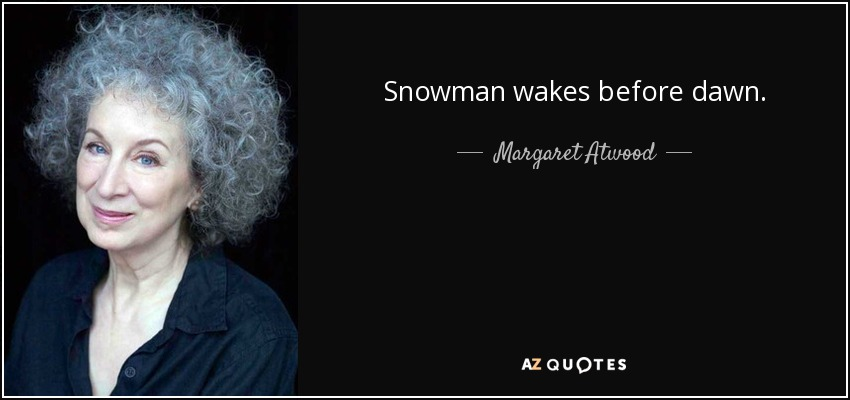 Snowman wakes before dawn. - Margaret Atwood