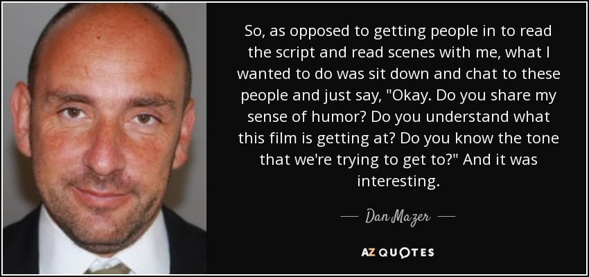 So, as opposed to getting people in to read the script and read scenes with me, what I wanted to do was sit down and chat to these people and just say,