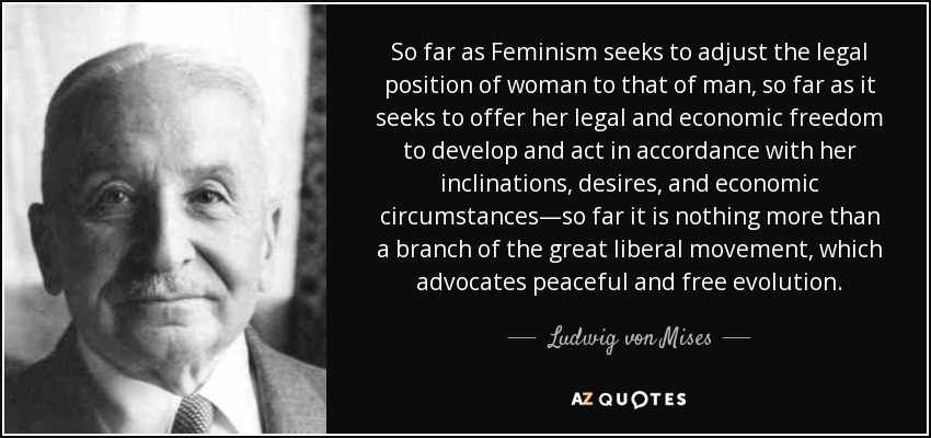 quote-so-far-as-feminism-seeks-to-adjust-the-legal-position-of-woman-to-that-of-man-so-far-ludwig-von-mises-69-39-05.jpg