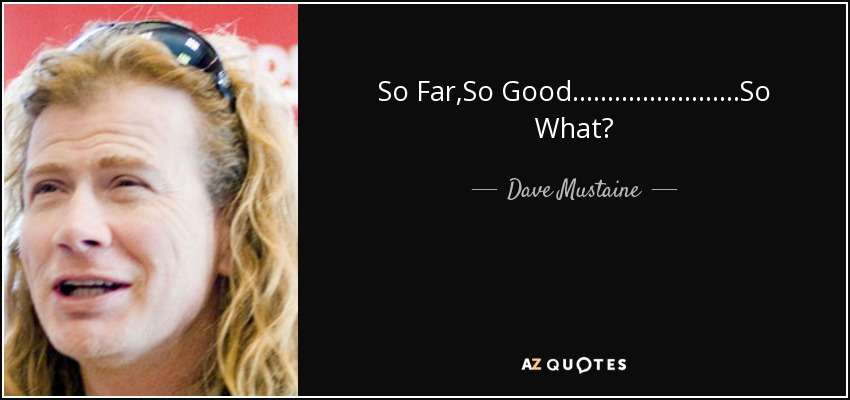 So Far,So Good........................So What? - Dave Mustaine