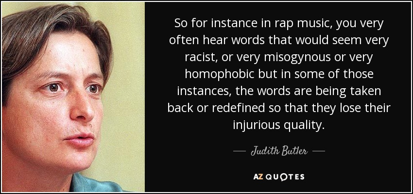 Judith Butler quote: So for instance in rap music, you very often