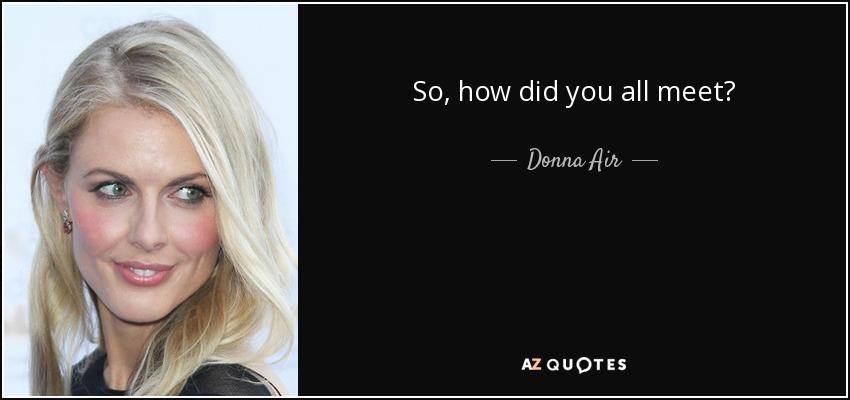 So, how did you all meet? - Donna Air