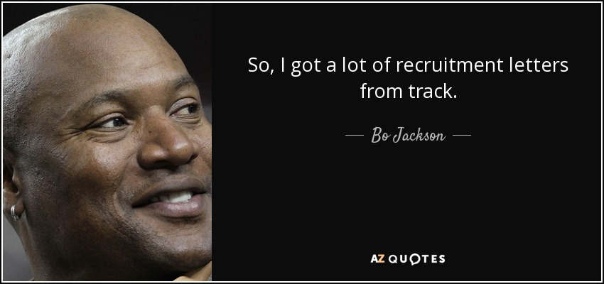 So, I got a lot of recruitment letters from track. - Bo Jackson