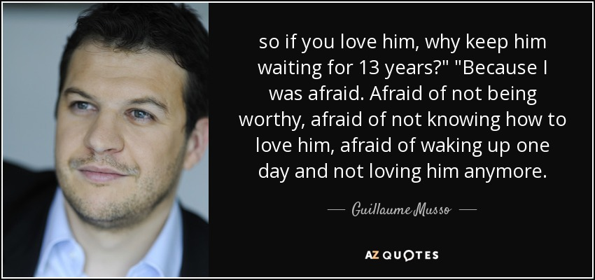so if you love him, why keep him waiting for 13 years?