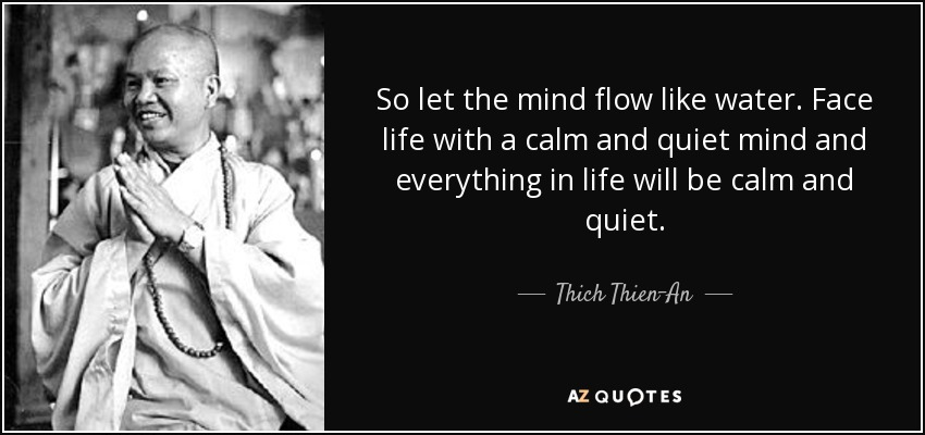 Thich Thien An Quote So Let The Mind Flow Like Water Face Life With