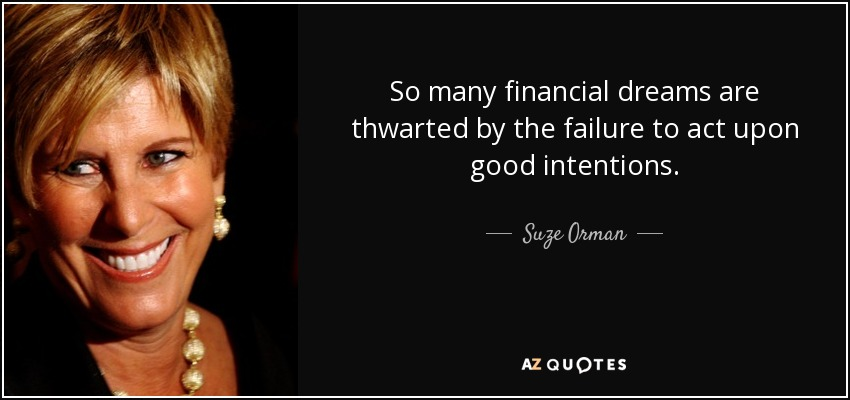 Suze Orman quote: So many financial dreams are thwarted by ...Quotes About Failure To Act