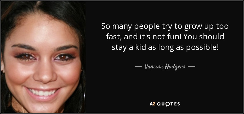 Vanessa Hudgens Quote So Many People Try To Grow Up Too Fast And