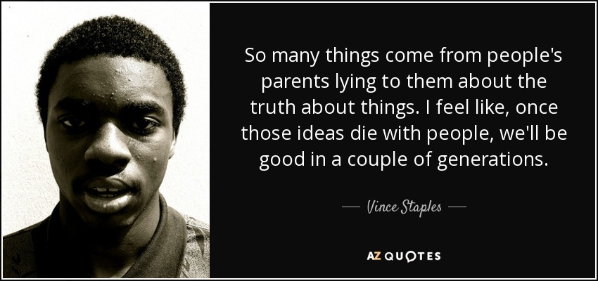 Vince Staples Quote So Many Things Come From Peoples Parents Lying