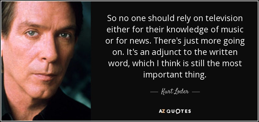 Kurt Loder Quote So No One Should Rely On Television Either For