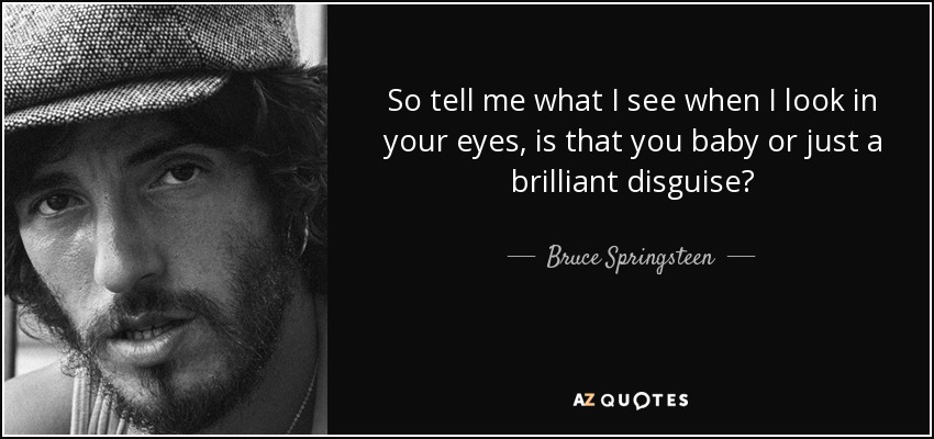Bruce Springsteen Quote So Tell Me What I See When I Look In