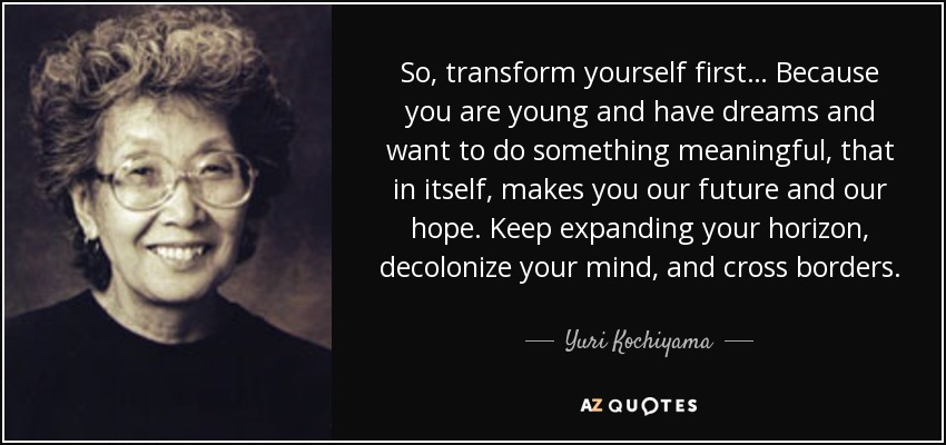 Yuri Kochiyama Quote So Transform Yourself First Because You Are