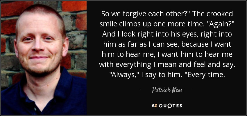 Patrick Ness Quote So We Forgive Each Other The Crooked Smile