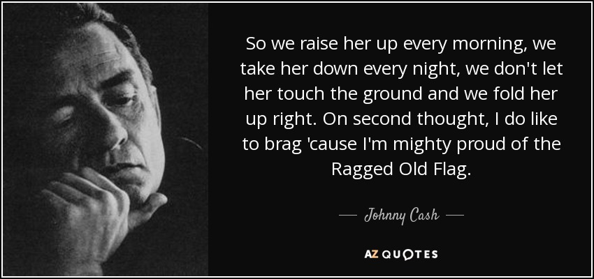 Johnny Cash Quote: So We Raise Her Up Every Morning, We
