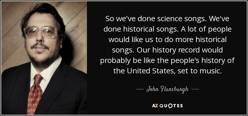 John Flansburgh Quote So Weve Done Science Songs Weve Done
