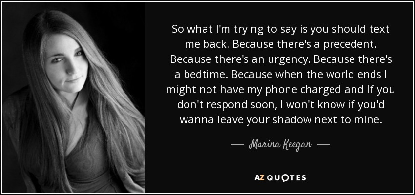 Marina Keegan Quote So What Im Trying To Say Is You Should Text