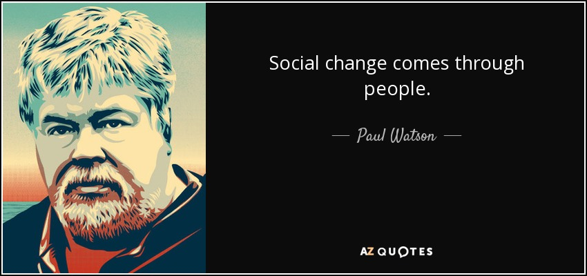 Social Change Quotes Fair Paul Watson Quote Social Change Comes Through People.
