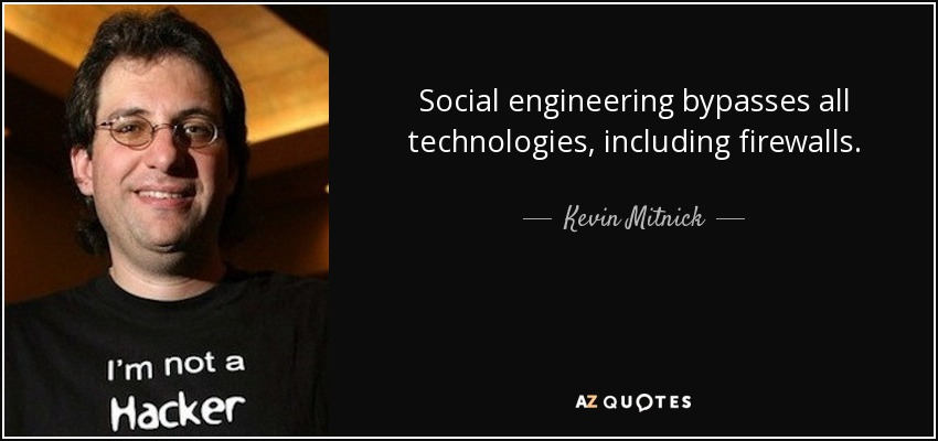 Social engineering bypasses all technologies, including firewalls. - Kevin Mitnick