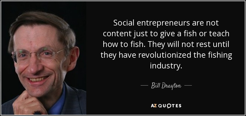 Bill Drayton quote: Social entrepreneurs are not content