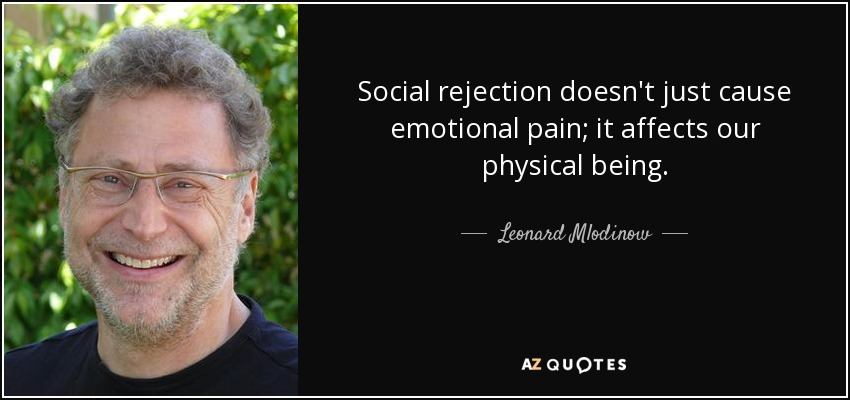 Leonard Mlodinow quote: Social rejection doesn't just ...