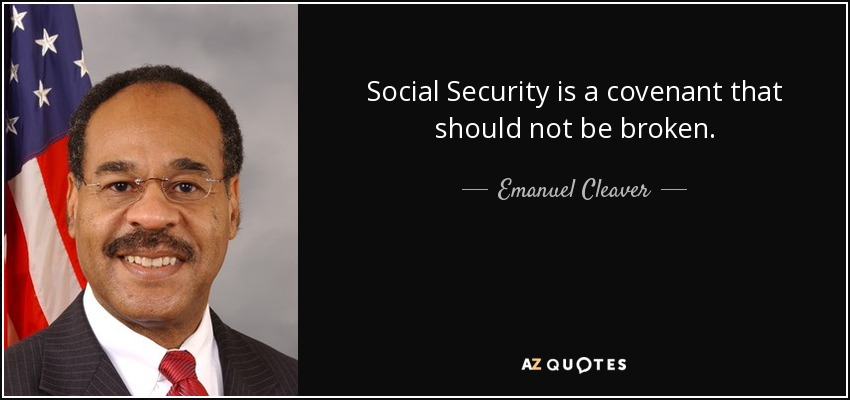 Social Security is a covenant that should not be broken. - Emanuel Cleaver