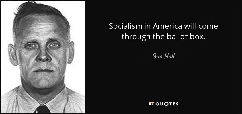Socialism in America will come through the ballot box. - Gus Hall
