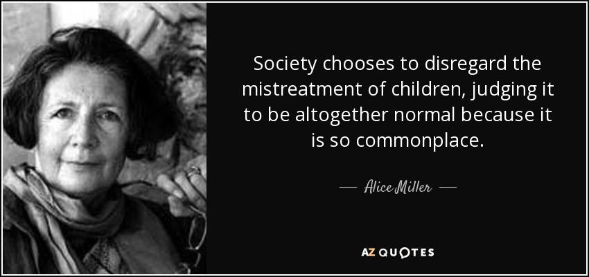 Alice Miller Quote Society Chooses To Disregard The Mistreatment Of
