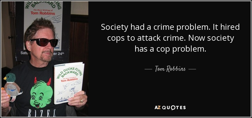 Tom Robbins quote: Society had a crime problem. It hired ...