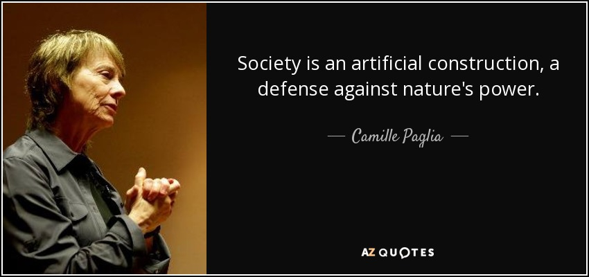 Society is an artificial construction, a defense against nature's power. - Camille Paglia