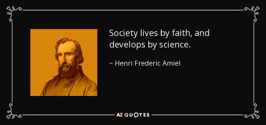 Henri Frederic Amiel quote: Society lives by faith, and develops by science.