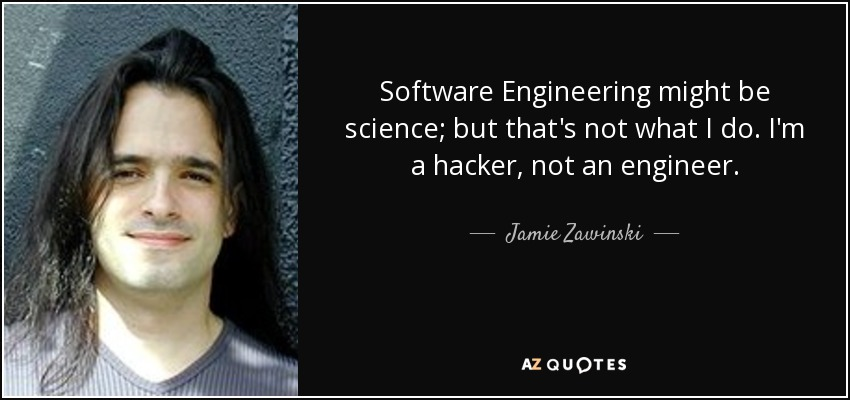 Jamie Zawinski Quote: Software Engineering Might Be Science; But
