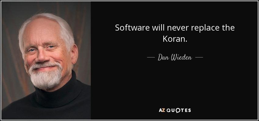 Software will never replace the Koran. - Dan Wieden