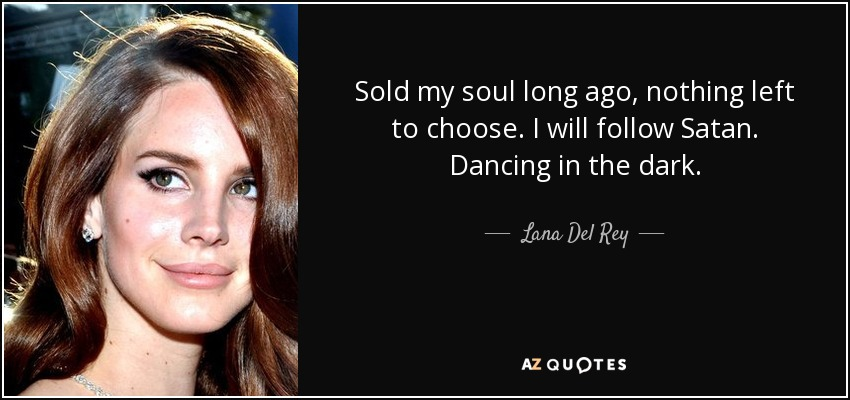 Lana Del Rey Quote Sold My Soul Long Ago Nothing Left To Choose I