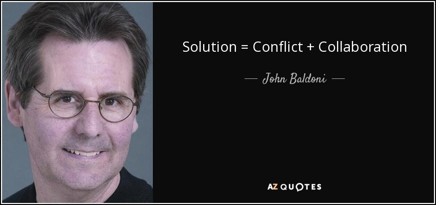 Solution = Conflict + Collaboration - John Baldoni