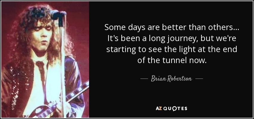Brian Robertson Quote: Some Days Are Better Than Others