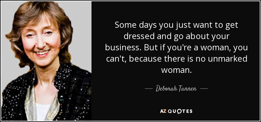 Deborah Tannen Quote Some Days You Just Want To Get Dressed And Go