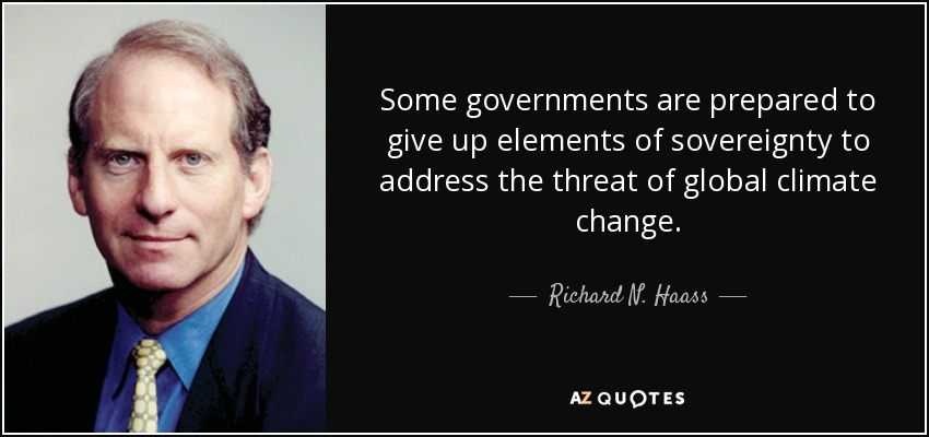 Some governments are prepared to give up elements of sovereignty to address the threat of global climate change. - Richard N. Haass