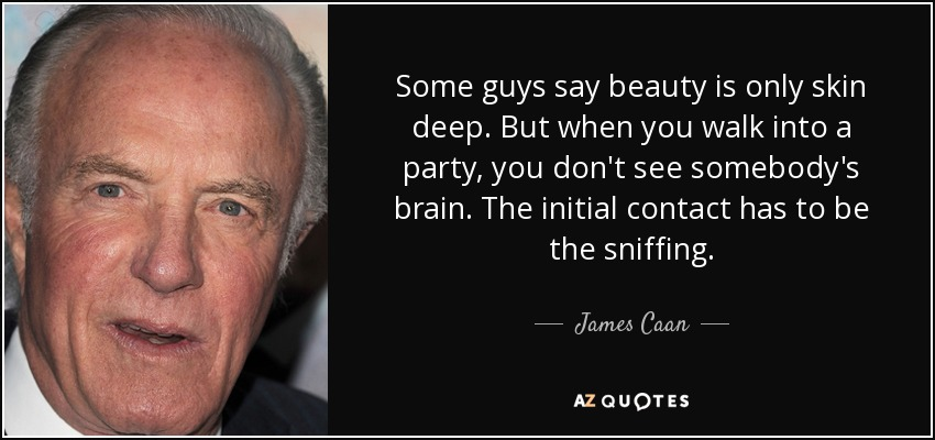 James Caan Quote Some Guys Say Beauty Is Only Skin Deep But When