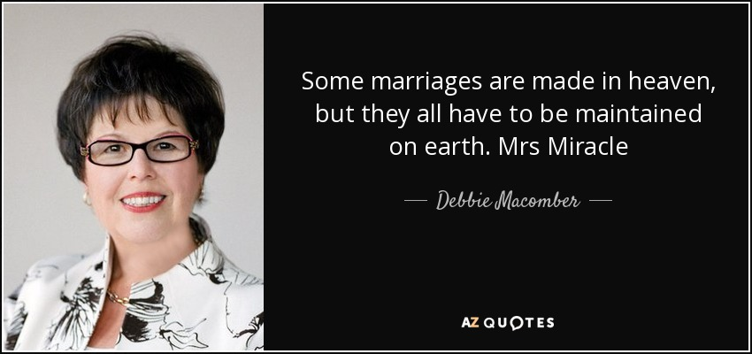 Some marriages are made in heaven, but they all have to be maintained on earth. Mrs Miracle - Debbie Macomber