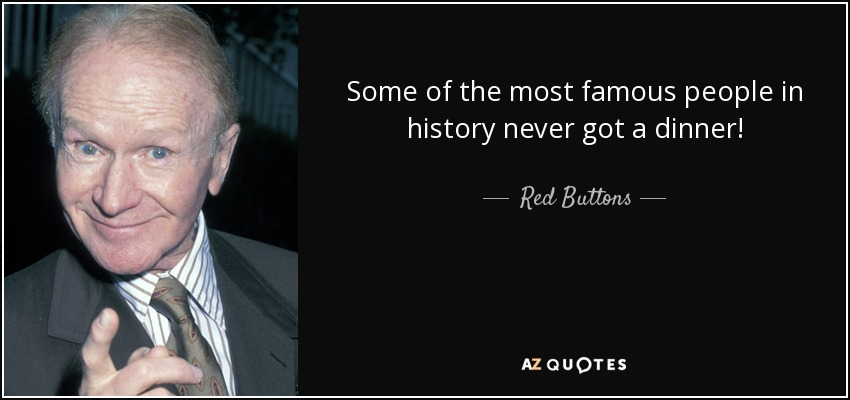 Most Famous Quotes In History Amusing Red Buttons Quote Some Of The Most Famous People In History Never