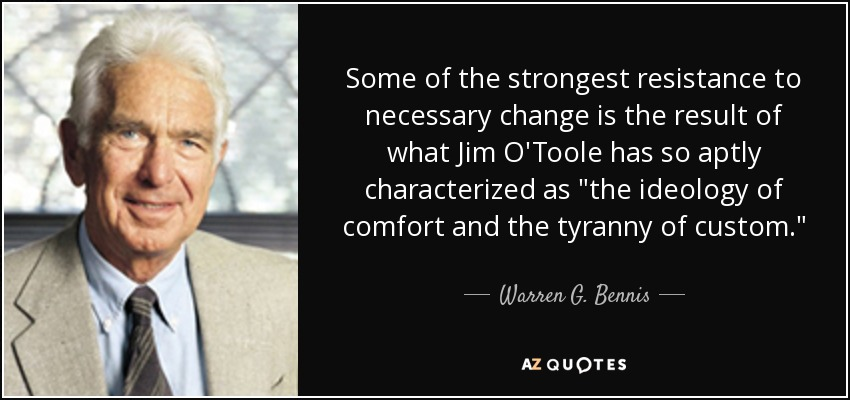 Some of the strongest resistance to necessary change is the result of what Jim O'Toole has so aptly characterized as