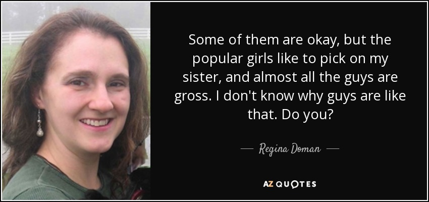 Regina Doman quote: Some of them are okay, but the popular girls