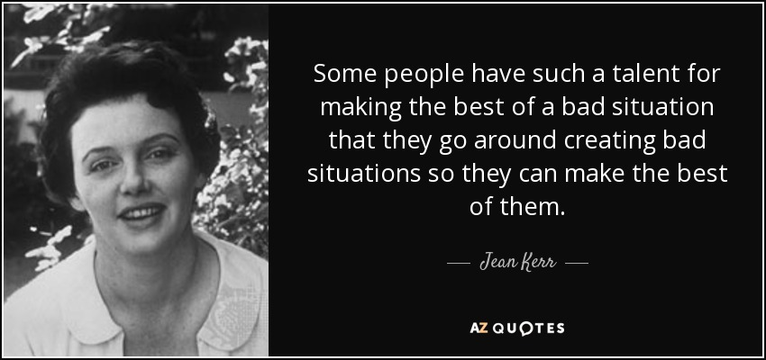 Jean Kerr Quote Some People Have Such A Talent For Making The Best