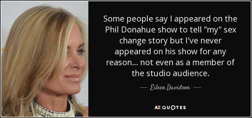 Some people say I appeared on the Phil Donahue show to tell