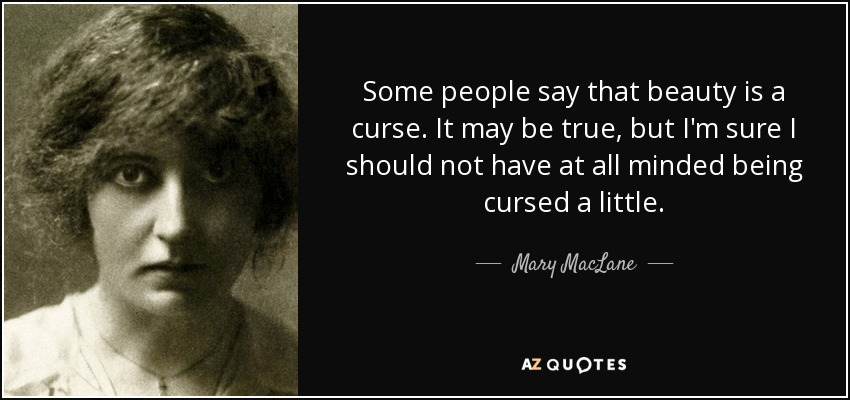 Mary Maclane Quote Some People Say That Beauty Is A Curse It May