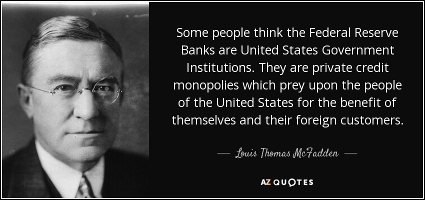 Louis Thomas McFadden quote: Some people think the Federal