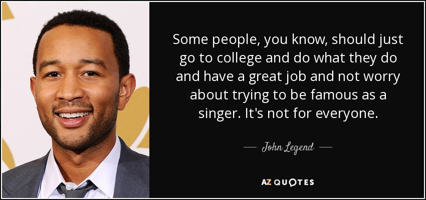 John Legend Quote Some People You Know Should Just Go To College