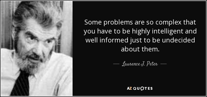 Laurence J. Peter Quote: Some Problems Are So Complex That